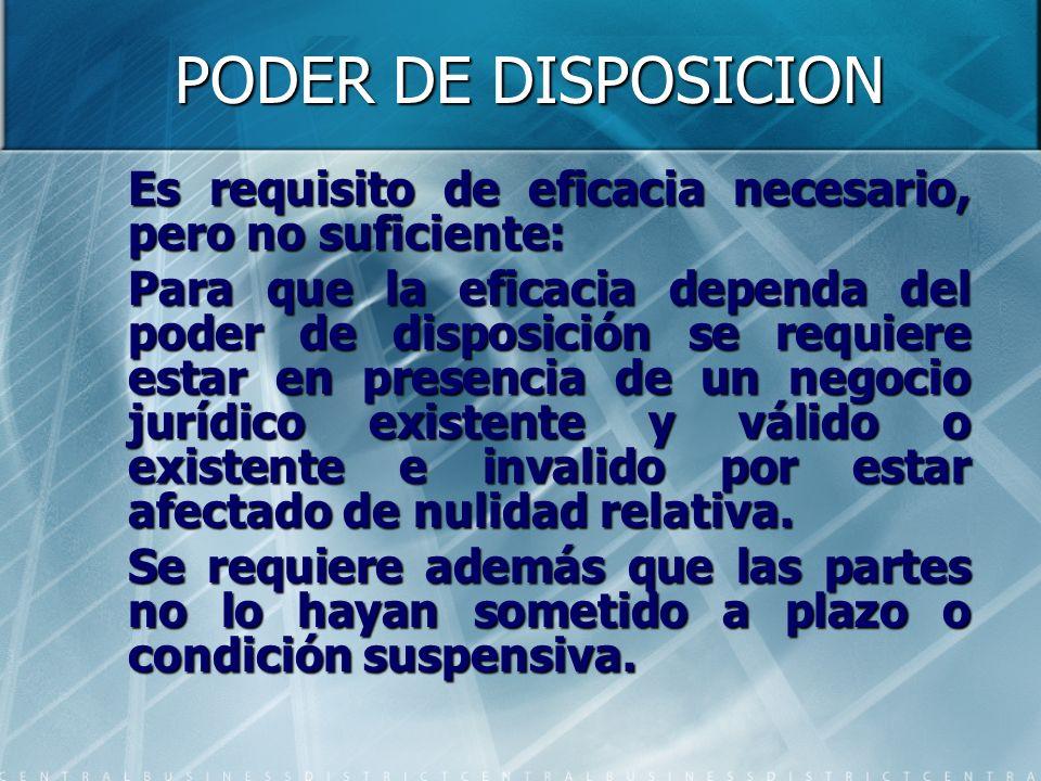PODER DE DISPOSICION Es requisito de eficacia necesario, pero no suficiente: Para que la eficacia dependa del poder de disposición se requiere estar e