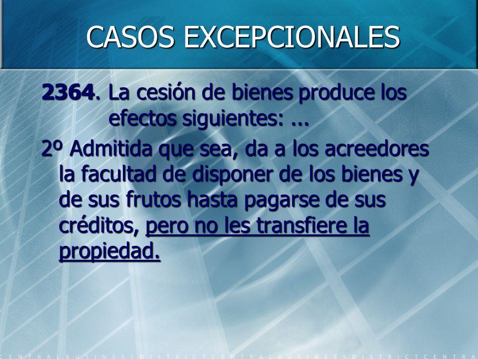 CASOS EXCEPCIONALES 2364. La cesión de bienes produce los efectos siguientes:... 2º Admitida que sea, da a los acreedores la facultad de disponer de l