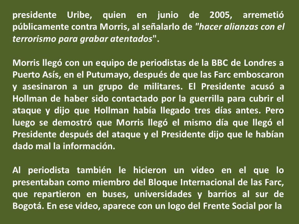 Operación Puerto Asís El objetivo de la Operación contra el periodista Hollman Morris era iniciar campaña de desprestigio a través de las siguientes acciones: comunicados, incluir en video de Farc .
