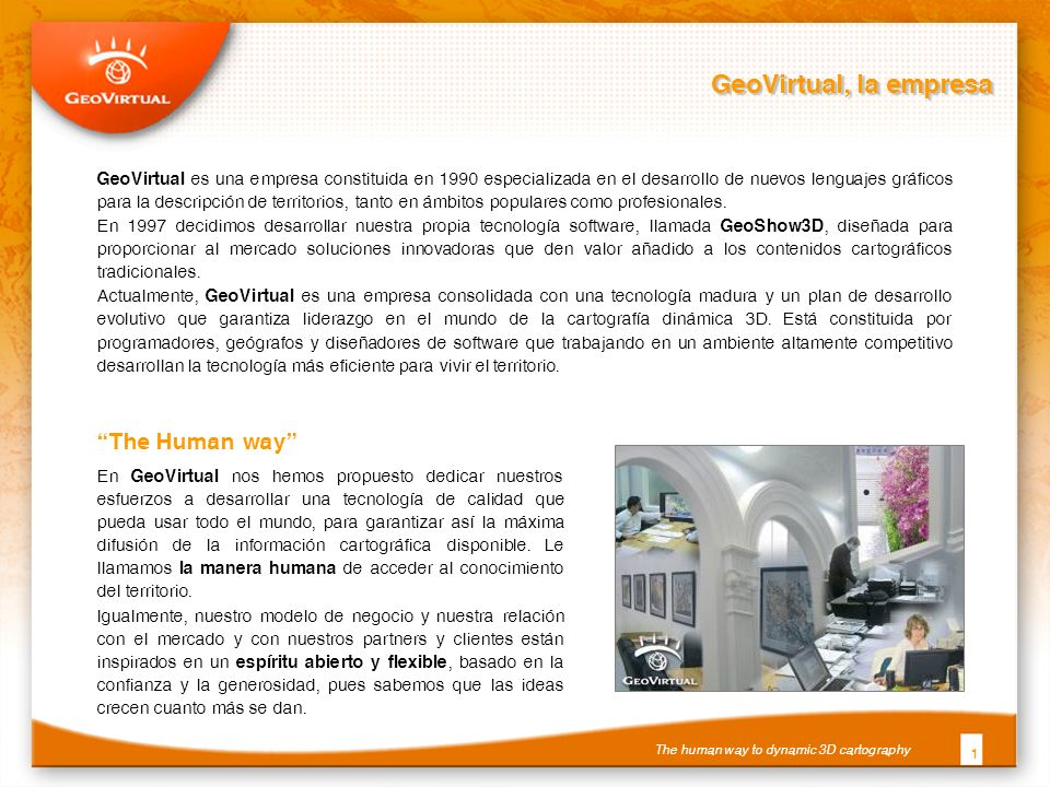 GeoVirtual, la empresa 1 GeoVirtual es una empresa constituida en 1990 especializada en el desarrollo de nuevos lenguajes gráficos para la descripción de territorios, tanto en ámbitos populares como profesionales.