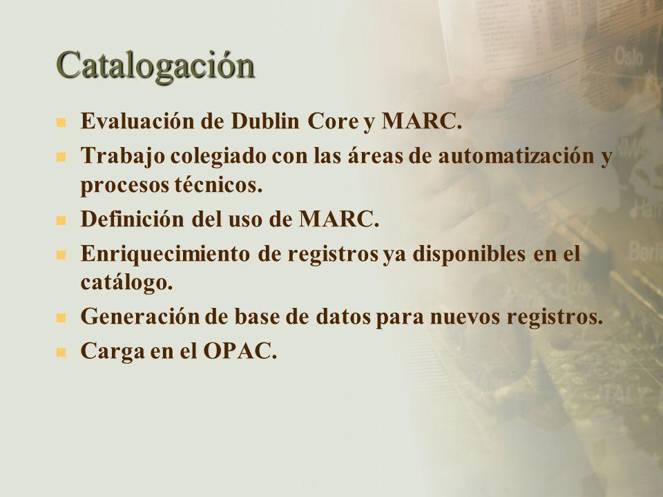 Catalogación Evaluación de Dublin Core y MARC. Trabajo colegiado con las áreas de automatización y procesos técnicos. Definición del uso de MARC. Enri