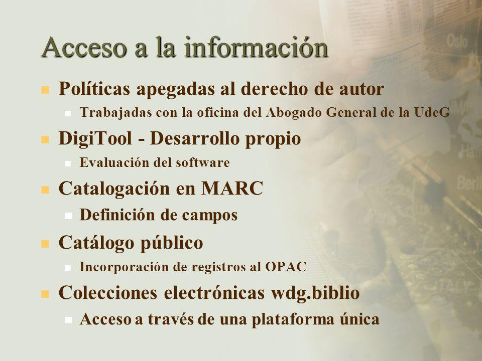 Acceso a la información Políticas apegadas al derecho de autor Trabajadas con la oficina del Abogado General de la UdeG DigiTool - Desarrollo propio E