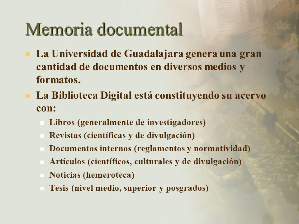 Memoria documental La Universidad de Guadalajara genera una gran cantidad de documentos en diversos medios y formatos. La Biblioteca Digital está cons