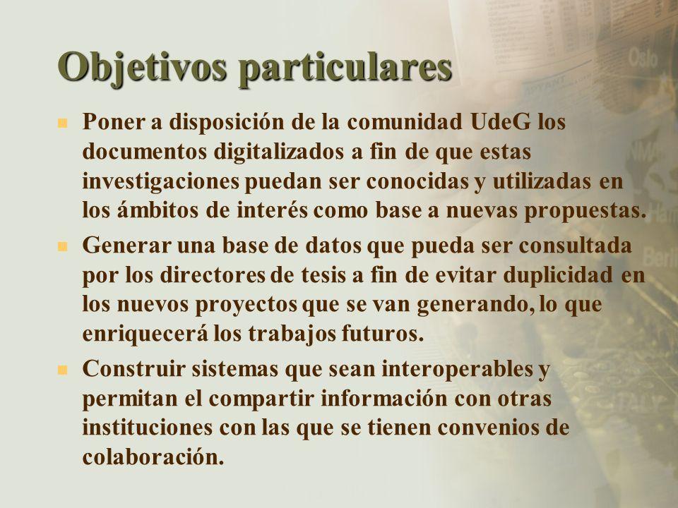 Objetivos particulares Poner a disposición de la comunidad UdeG los documentos digitalizados a fin de que estas investigaciones puedan ser conocidas y