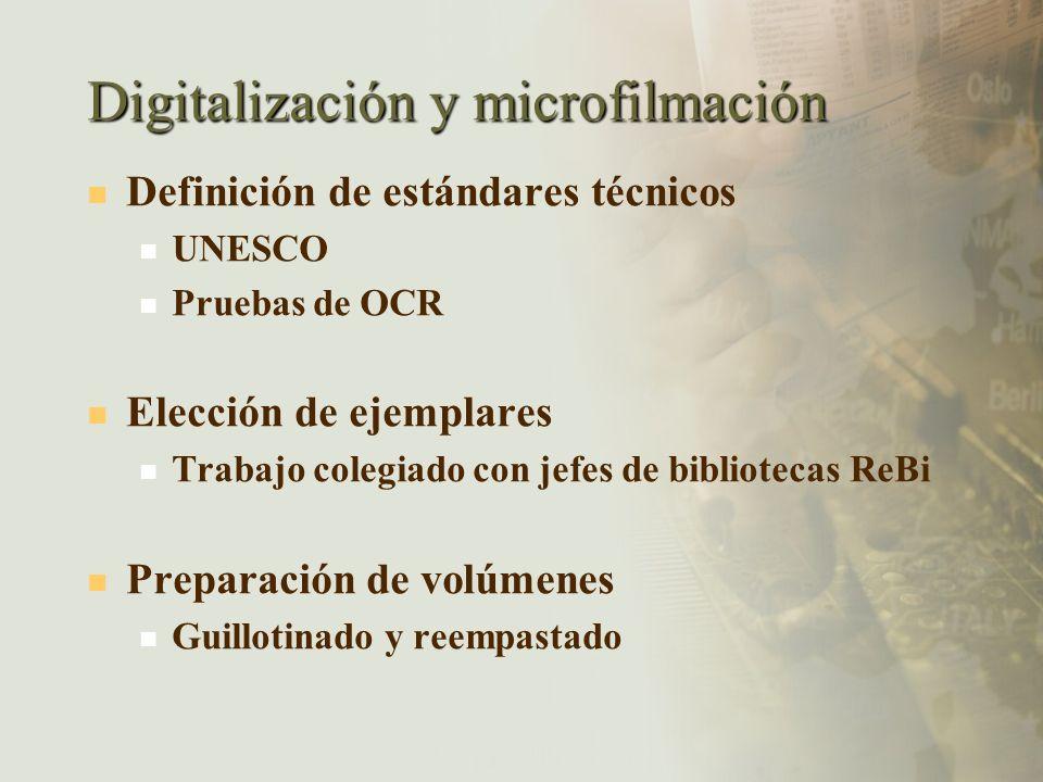 Digitalización y microfilmación Definición de estándares técnicos UNESCO Pruebas de OCR Elección de ejemplares Trabajo colegiado con jefes de bibliote