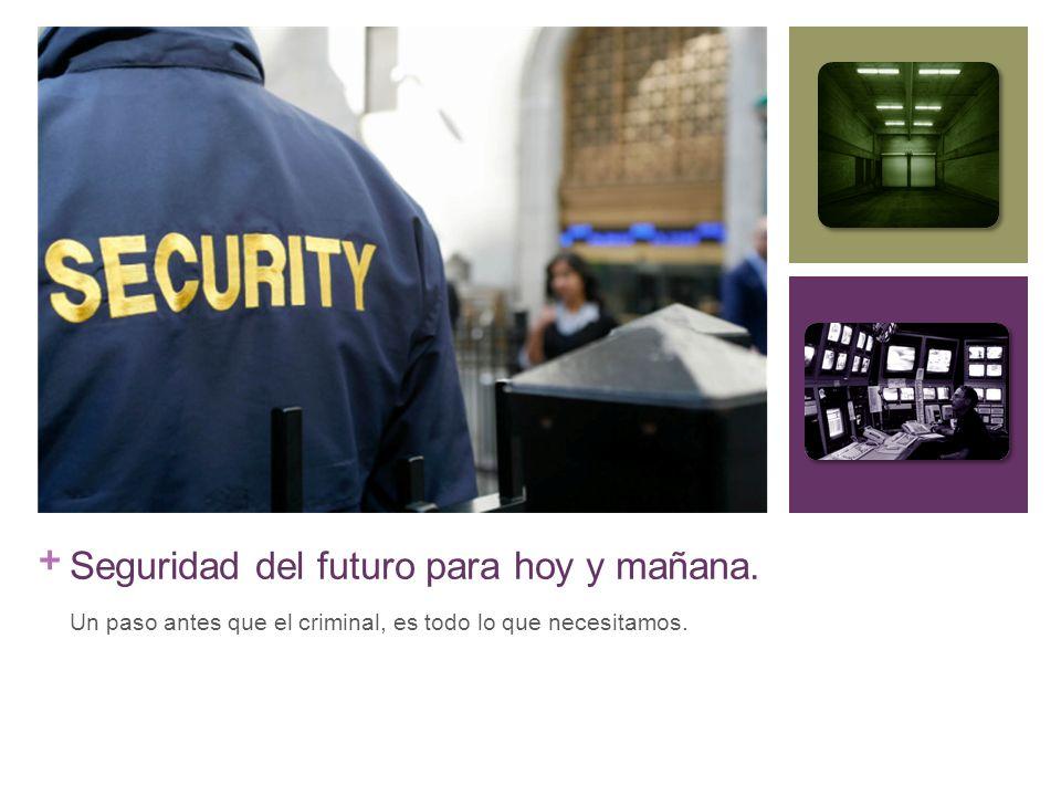 + Seguridad del futuro para hoy y mañana.