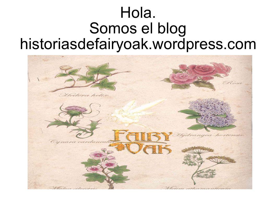 Hola. Somos el blog historiasdefairyoak.wordpress.com