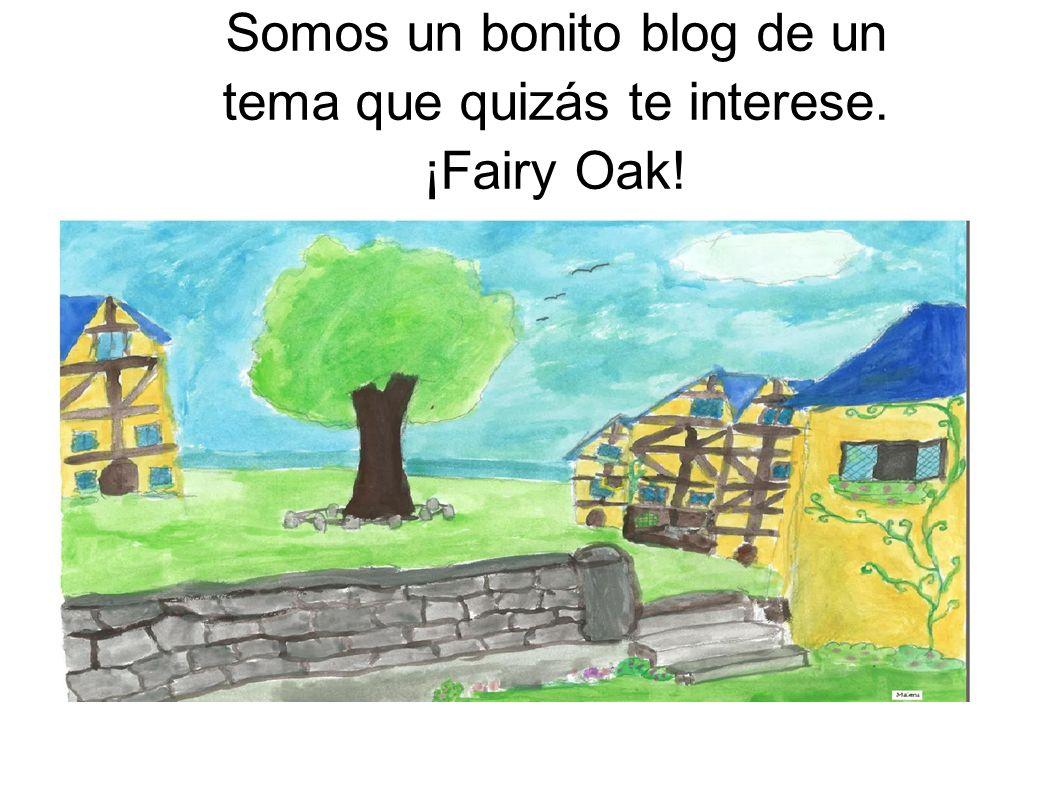Somos un bonito blog de un tema que quizás te interese. ¡Fairy Oak!