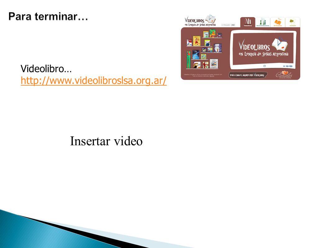 Videolibro… http://www.videolibroslsa.org.ar/ Insertar video