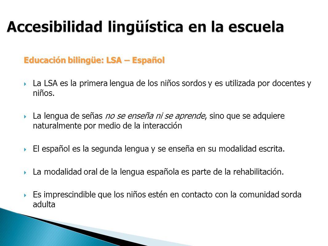 Educación bilingüe: LSA – Español La LSA es la primera lengua de los niños sordos y es utilizada por docentes y niños.