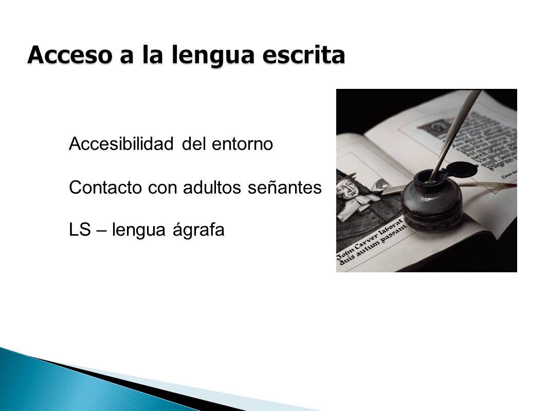 Accesibilidad del entorno Contacto con adultos señantes LS – lengua ágrafa