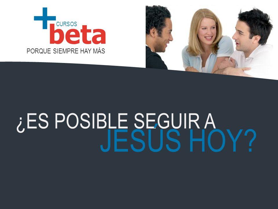 CURSOS PORQUE SIEMPRE HAY MÁS beta + ¿ES POSIBLE SEGUIR A JESÚS HOY?
