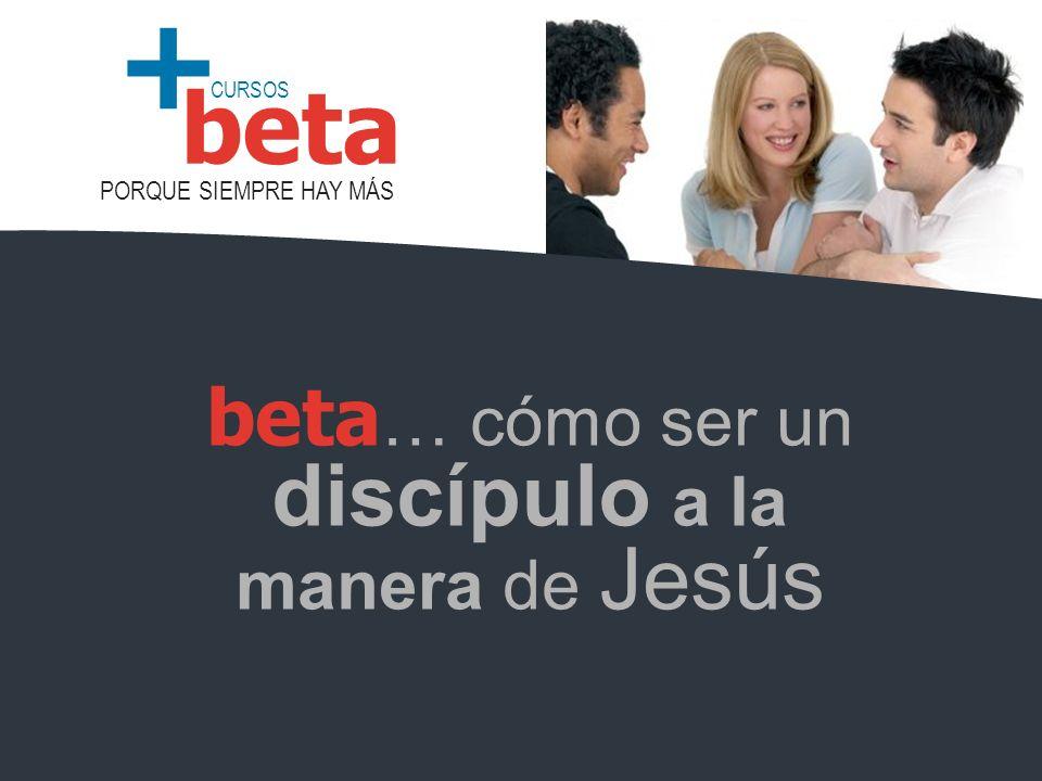CURSOS PORQUE SIEMPRE HAY MÁS beta + beta … cómo ser un discípulo a la manera de Jesús
