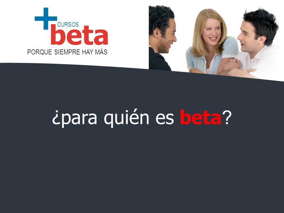 CURSOS PORQUE SIEMPRE HAY MÁS beta + ¿para quién es beta ?