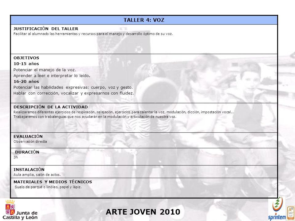 ARTE JOVEN 2010 TALLER 4: VOZ JUSTIFICACI Ó N DEL TALLER Facilitar al alumnado las herramientas y recursos para el manejo y desarrollo ó ptimo de su voz.
