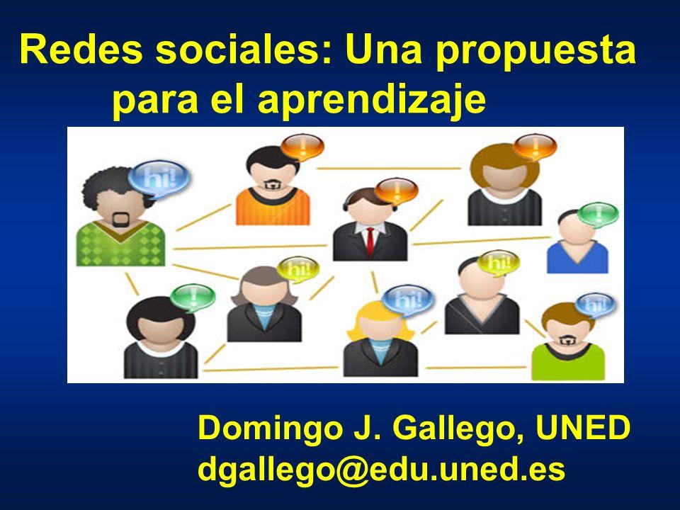 Redes sociales: Una propuesta para el aprendizaje Domingo J. Gallego, UNED dgallego@edu.uned.es