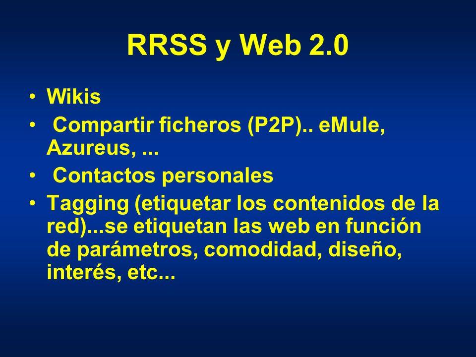 RRSS y Web 2.0 Wikis Compartir ficheros (P2P).. eMule, Azureus,...