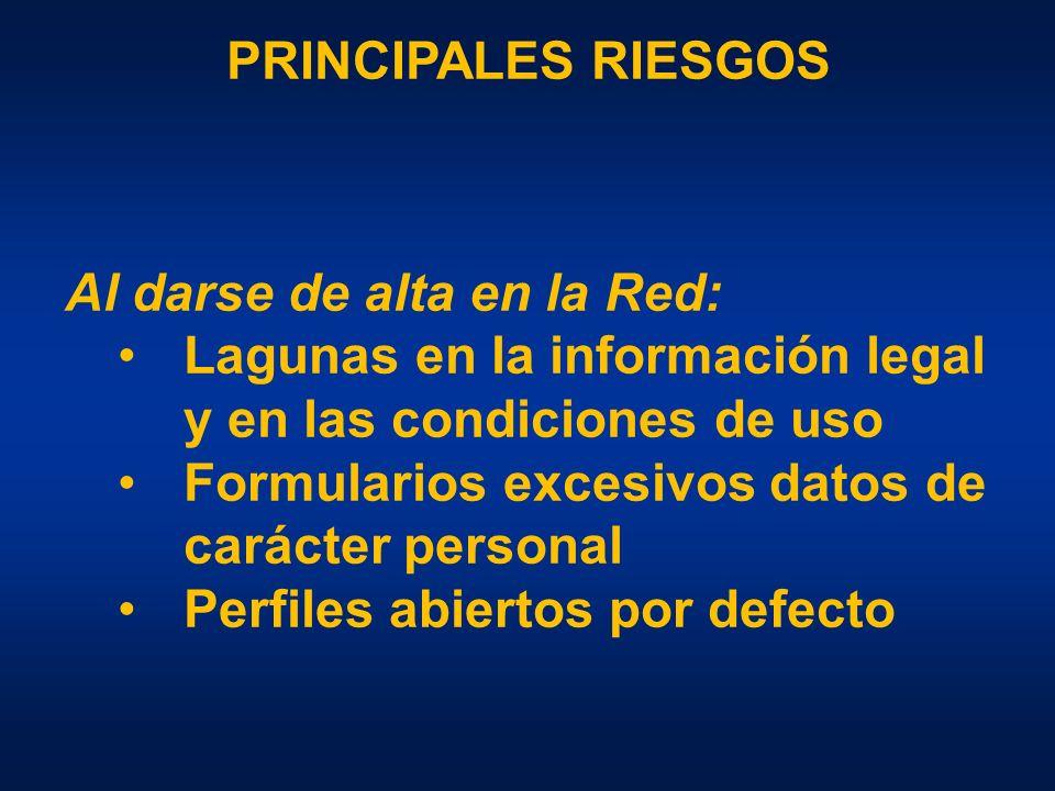 PRINCIPALES RIESGOS Al darse de alta en la Red: Lagunas en la información legal y en las condiciones de uso Formularios excesivos datos de carácter personal Perfiles abiertos por defecto