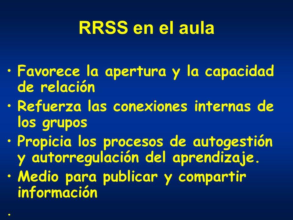 RRSS en el aula Favorece la apertura y la capacidad de relación Refuerza las conexiones internas de los grupos Propicia los procesos de autogestión y autorregulación del aprendizaje.
