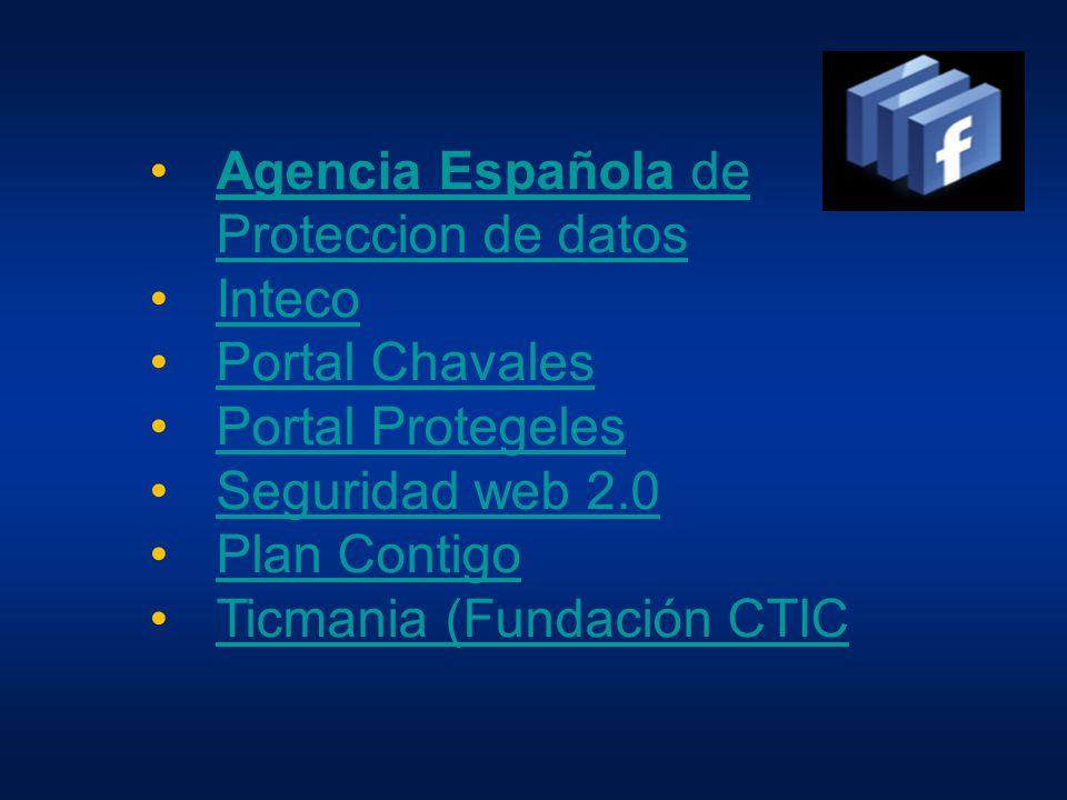 Agencia Española de Proteccion de datosAgencia Española de Proteccion de datos Inteco Portal Chavales Portal Protegeles Seguridad web 2.0 Plan Contigo Ticmania (Fundación CTIC