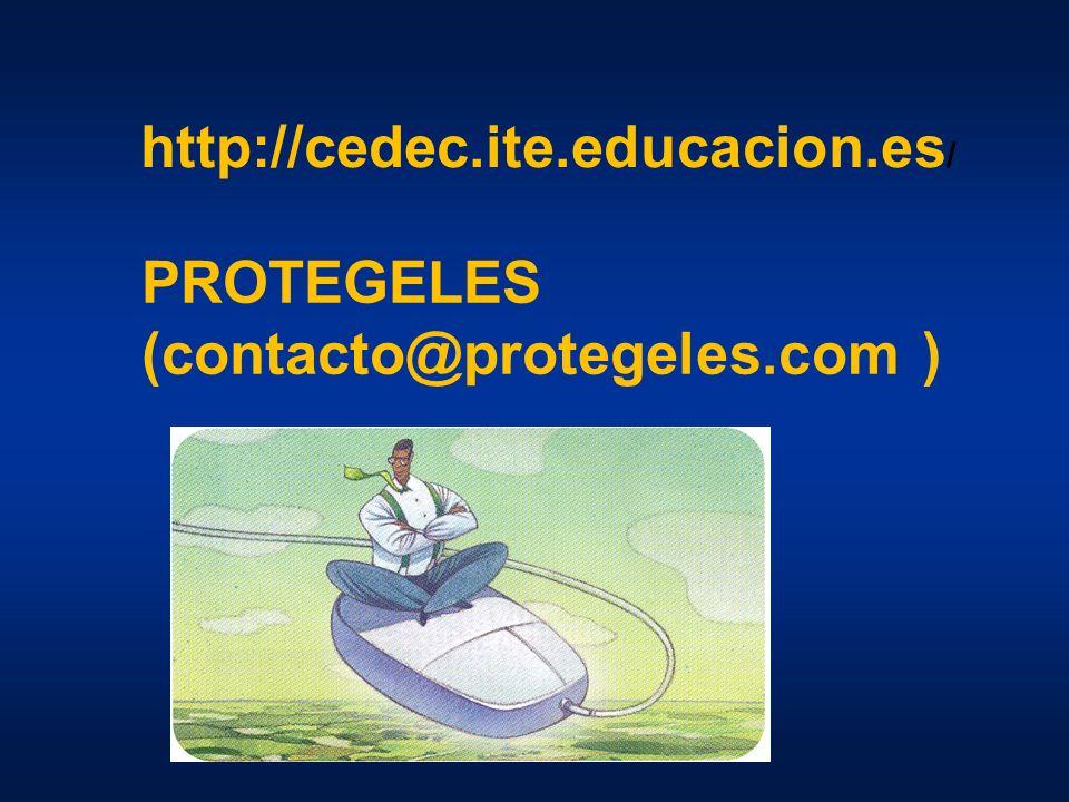 PROTEGELES (contacto@protegeles.com ) http://cedec.ite.educacion.es /