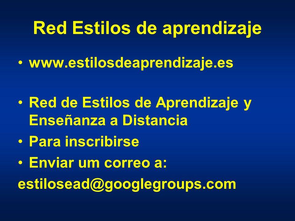 Red Estilos de aprendizaje www.estilosdeaprendizaje.es Red de Estilos de Aprendizaje y Enseñanza a Distancia Para inscribirse Enviar um correo a: estilosead@googlegroups.com