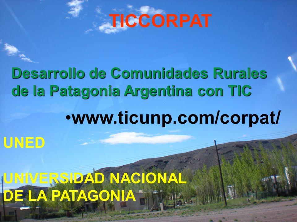 Desarrollo de Comunidades Rurales de la Patagonia Argentina con TIC www.ticunp.com/corpat/ UNED UNIVERSIDAD NACIONAL DE LA PATAGONIA TICCORPAT