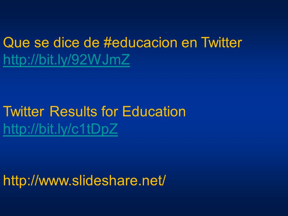 Que se dice de #educacion en Twitter http://bit.ly/92WJmZ Twitter Results for Education http://bit.ly/c1tDpZ http://www.slideshare.net/