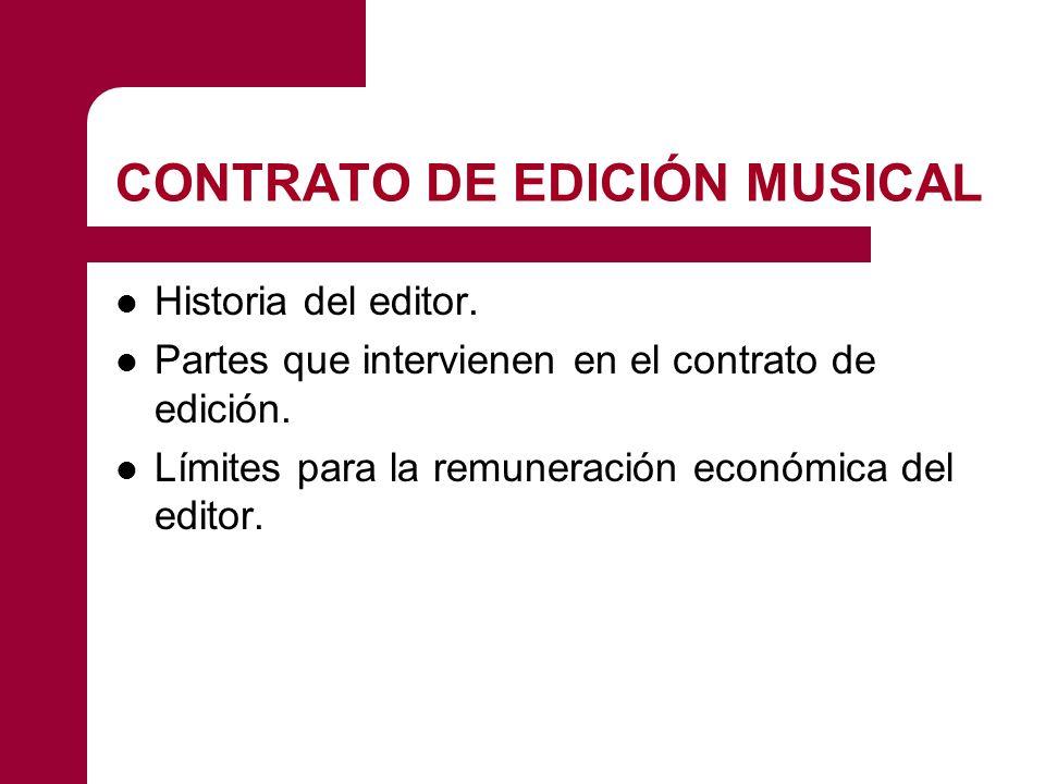 CONTRATO DE EDICIÓN MUSICAL Historia del editor. Partes que intervienen en el contrato de edición. Límites para la remuneración económica del editor.