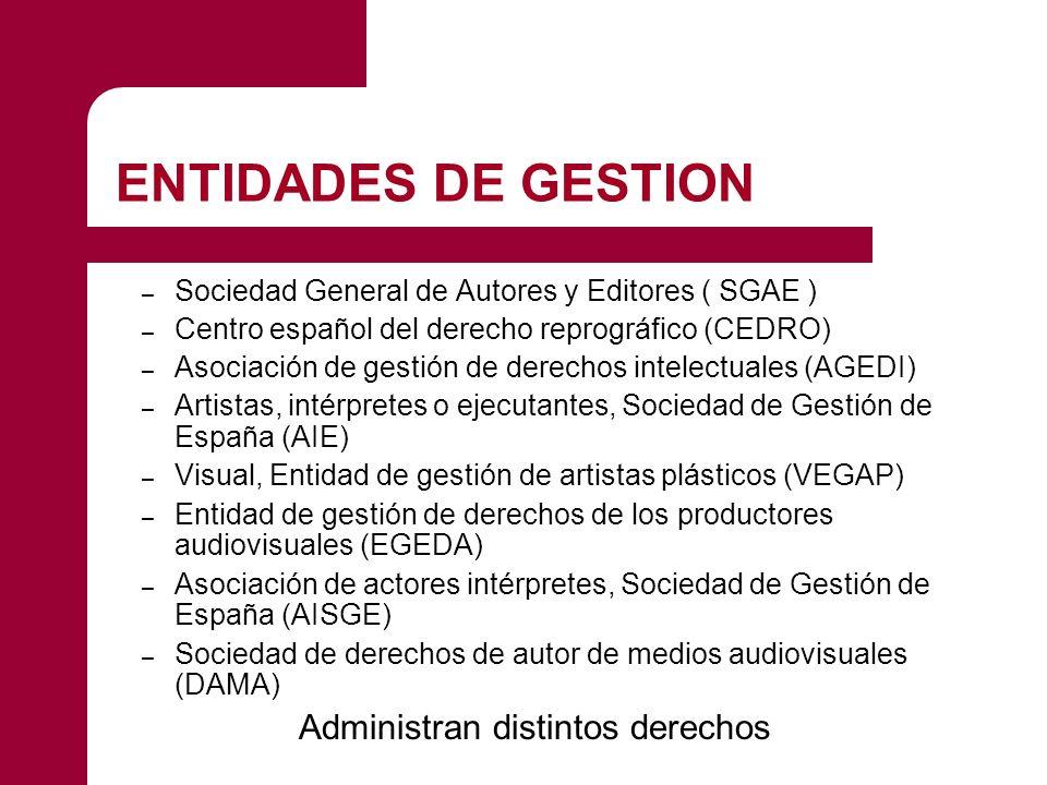 ENTIDADES DE GESTION – Sociedad General de Autores y Editores ( SGAE ) – Centro español del derecho reprográfico (CEDRO) – Asociación de gestión de de