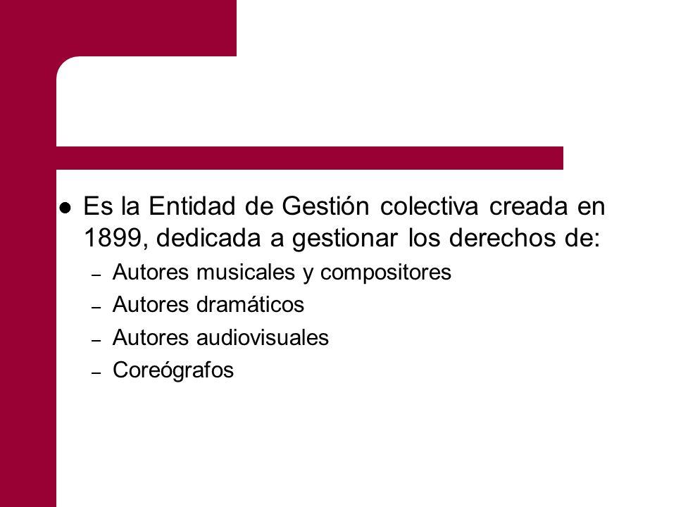 Es la Entidad de Gestión colectiva creada en 1899, dedicada a gestionar los derechos de: – Autores musicales y compositores – Autores dramáticos – Autores audiovisuales – Coreógrafos