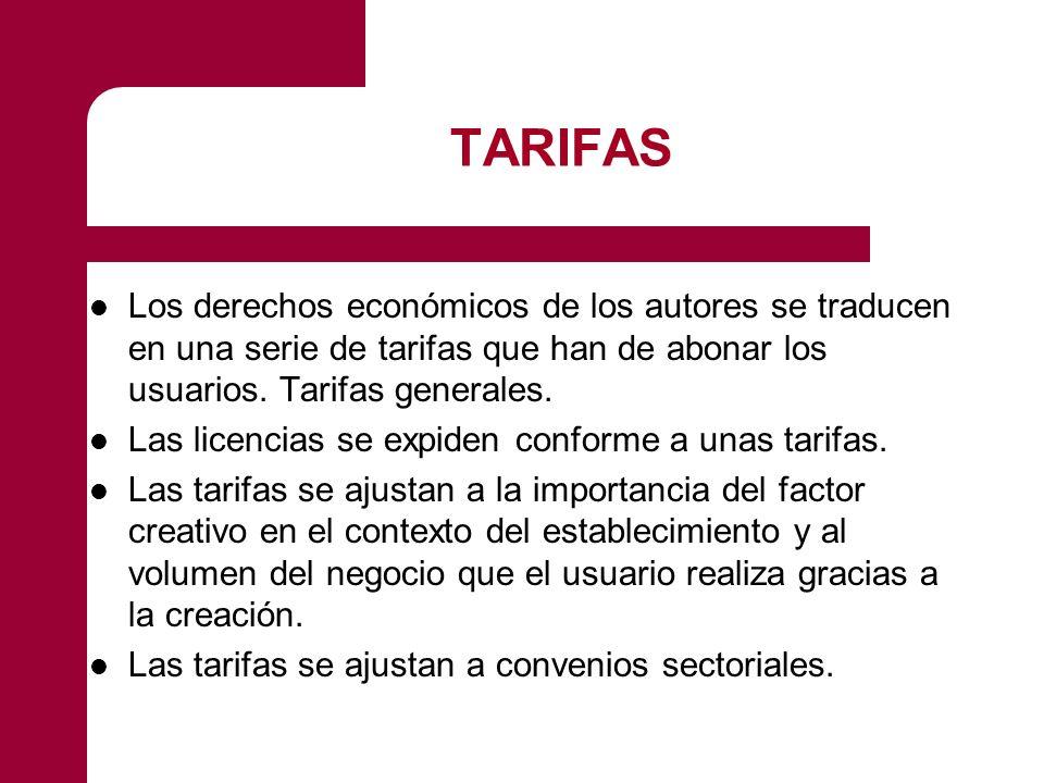 TARIFAS Los derechos económicos de los autores se traducen en una serie de tarifas que han de abonar los usuarios. Tarifas generales. Las licencias se