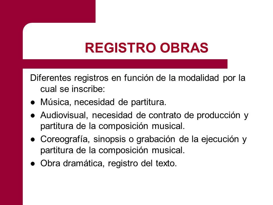 REGISTRO OBRAS Diferentes registros en función de la modalidad por la cual se inscribe: Música, necesidad de partitura. Audiovisual, necesidad de cont