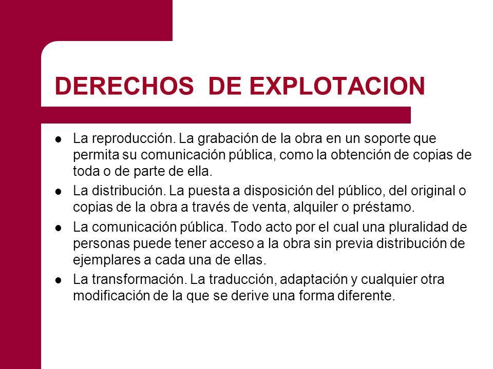 DERECHOS DE EXPLOTACION La reproducción. La grabación de la obra en un soporte que permita su comunicación pública, como la obtención de copias de tod