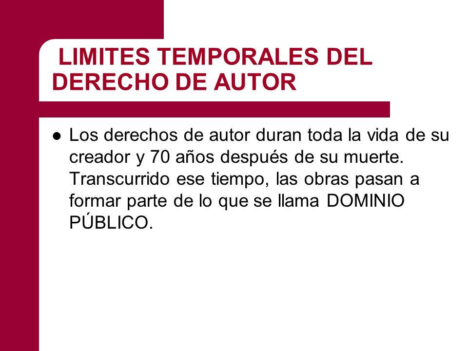 LIMITES TEMPORALES DEL DERECHO DE AUTOR Los derechos de autor duran toda la vida de su creador y 70 años después de su muerte.