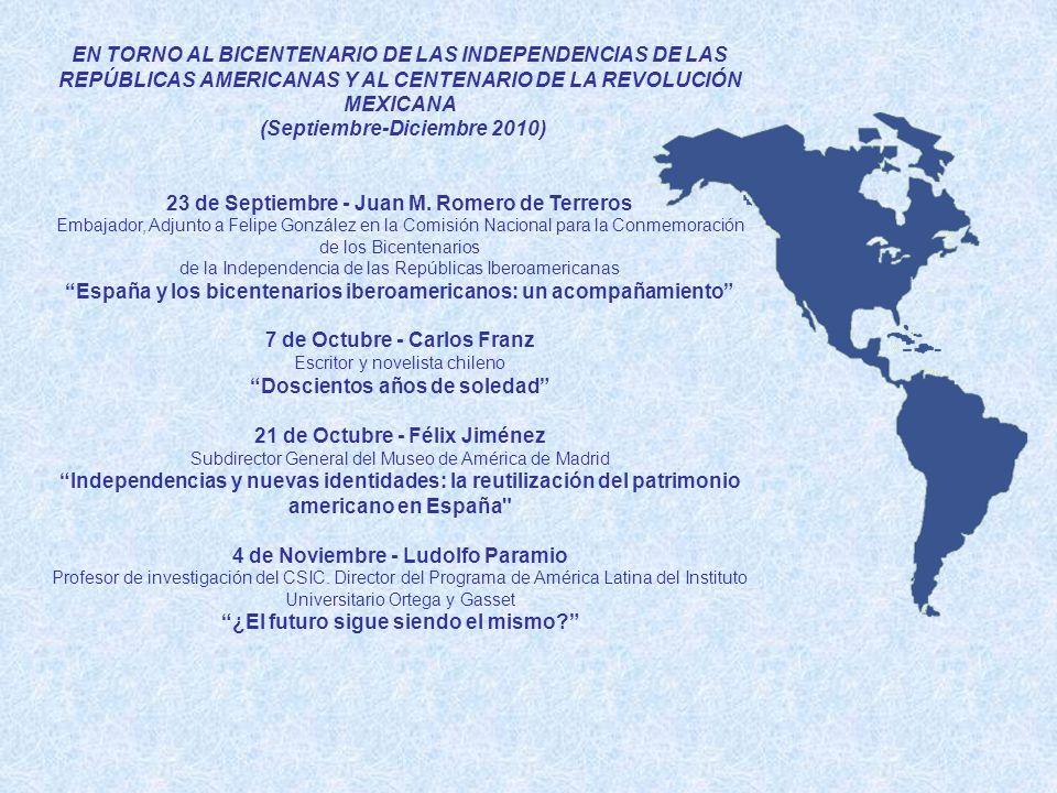 EN TORNO AL BICENTENARIO DE LAS INDEPENDENCIAS DE LAS REPÚBLICAS AMERICANAS Y AL CENTENARIO DE LA REVOLUCIÓN MEXICANA (Septiembre-Diciembre 2010) 18 de Noviembre - Pedro Pérez Director del Instituto de Estudios Latinoamericanos (CIELAT), Universidad de Alcalá de Henares Los bicentenarios y las reflexiones historiográficas 2 de Diciembre - Arturo Aguirre Moreno UNAM- CSIC Revolución y educación: México 1910 16 de Diciembre- Ana Belén García Licenciada en Historia de América.