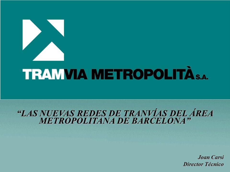 LAS NUEVAS REDES DE TRANVÍAS DEL ÁREA METROPOLITANA DE BARCELONA Joan Carsi Director Técnico
