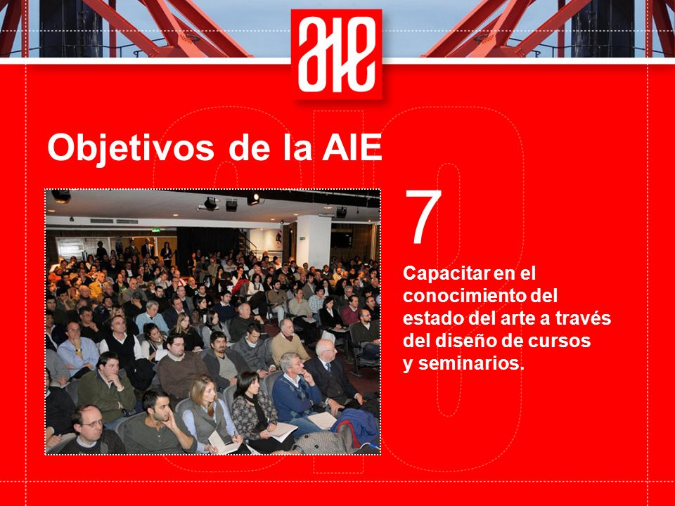 Objetivos de la AIE Capacitar en el conocimiento del estado del arte a través del diseño de cursos y seminarios. 7