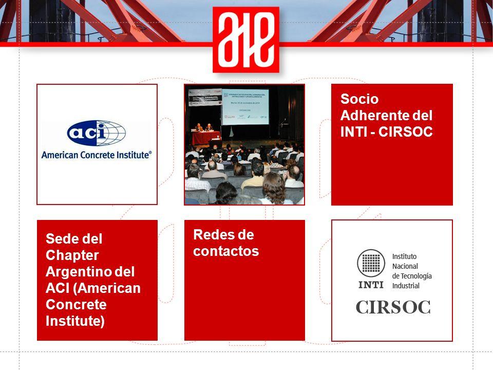 Socio Adherente del INTI - CIRSOC Redes de contactos Sede del Chapter Argentino del ACI (American Concrete Institute)