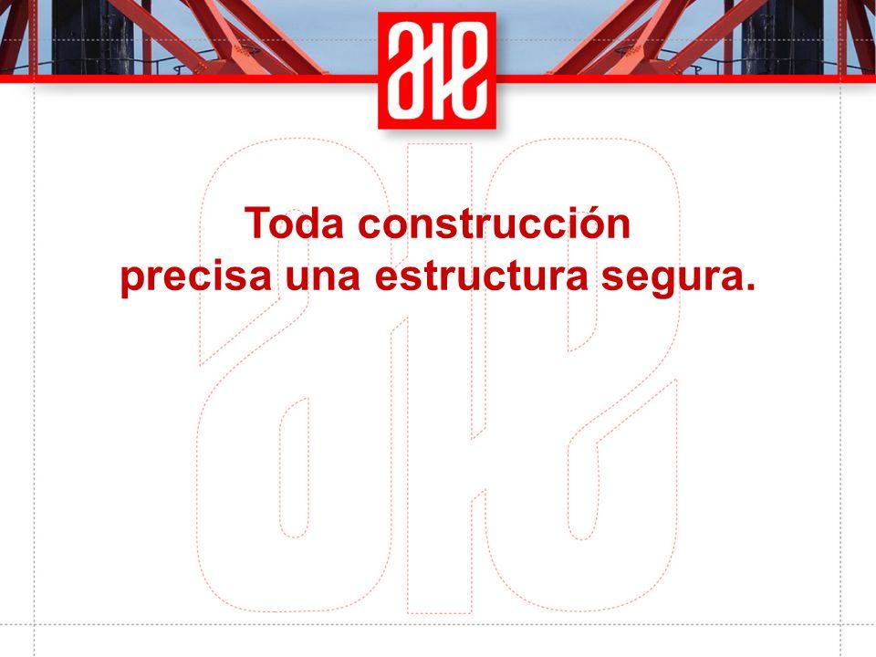 Toda construcción precisa una estructura segura.