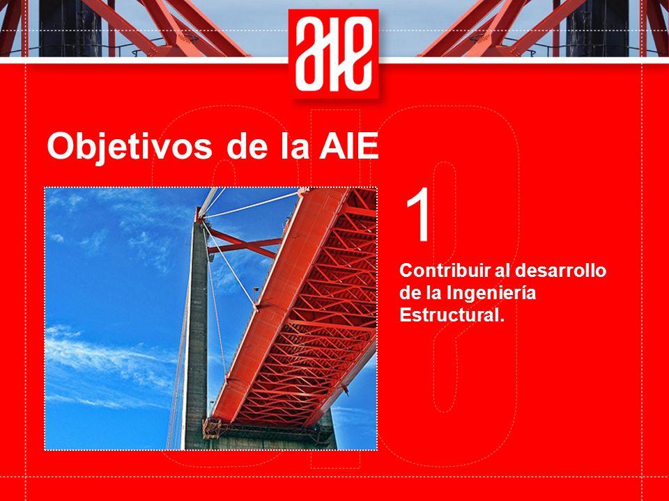 Objetivos de la AIE 1 Contribuir al desarrollo de la Ingeniería Estructural.