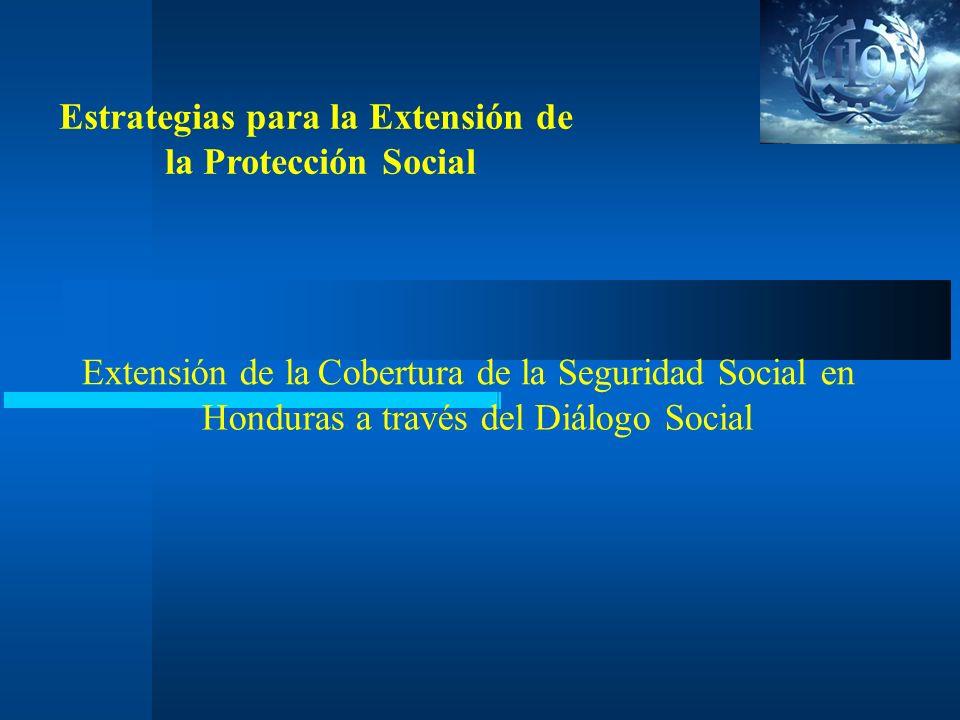 Estrategias para la Extensión de la Protección Social Extensión de la Cobertura de la Seguridad Social en Honduras a través del Diálogo Social