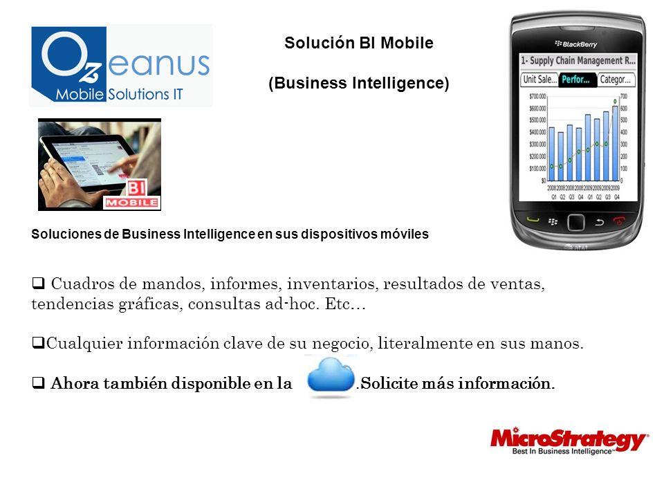 Soluciones de Business Intelligence en sus dispositivos móviles Cuadros de mandos, informes, inventarios, resultados de ventas, tendencias gráficas, consultas ad-hoc.