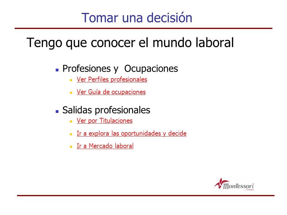 Tomar una decisión Tengo que conocer el mundo laboral Profesiones y Ocupaciones Ver Perfiles profesionales Ver Guía de ocupaciones Salidas profesional