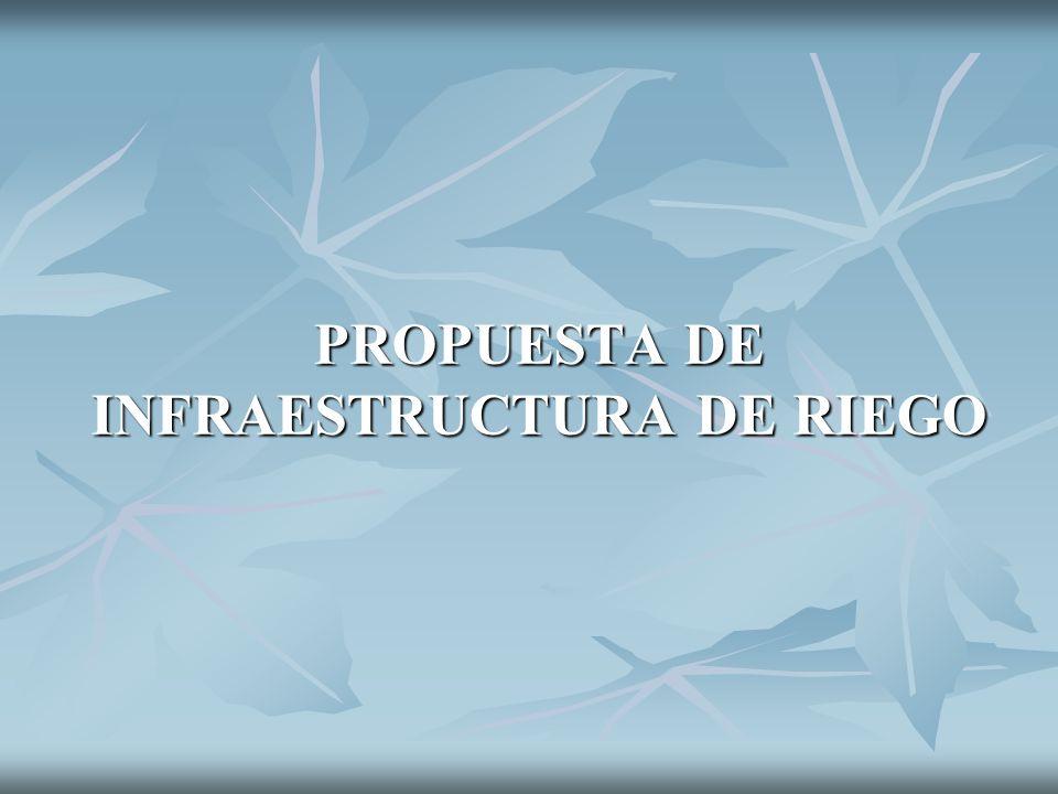PROPUESTA DE INFRAESTRUCTURA DE RIEGO