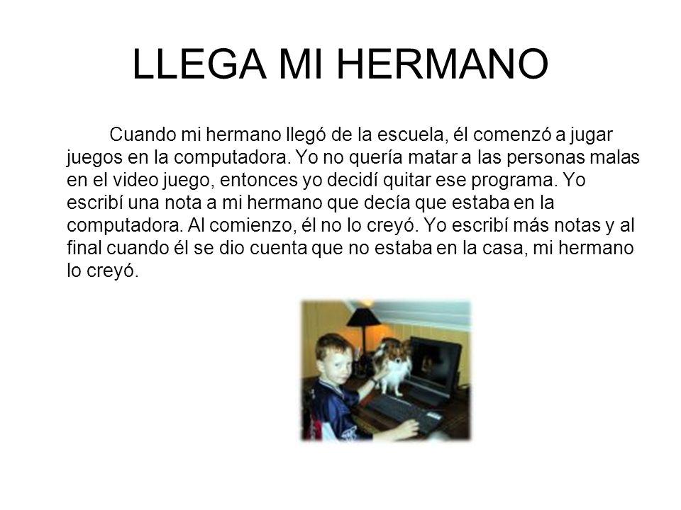 LLEGA MI HERMANO Cuando mi hermano llegó de la escuela, él comenzó a jugar juegos en la computadora.