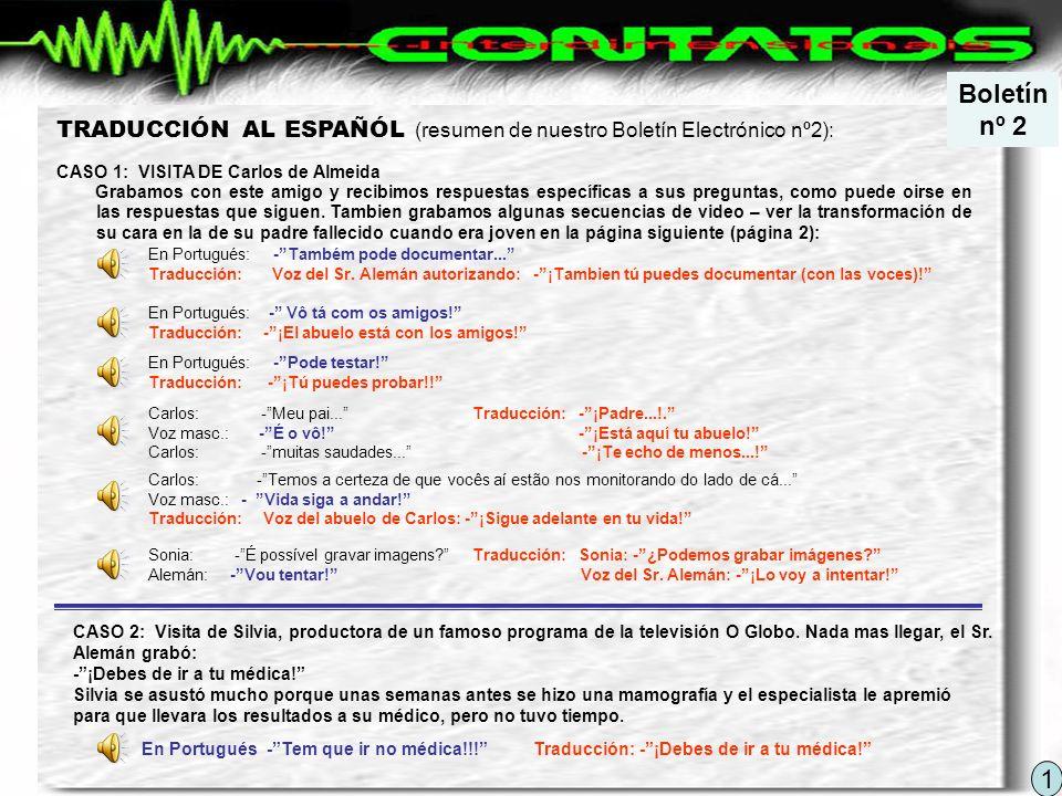 En Portugués: -Também pode documentar...Traducción: Voz del Sr.