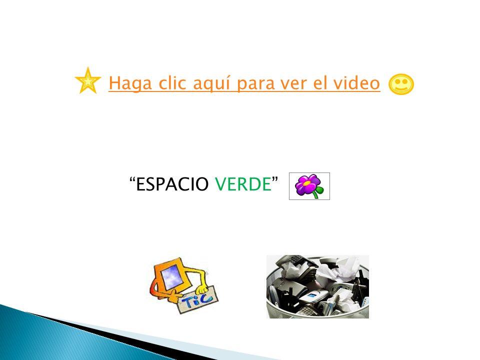 Haga clic aquí para ver el video ESPACIO VERDE