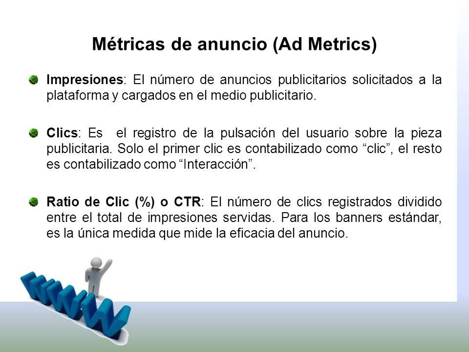 Métricas de anuncio (Ad Metrics) Impresiones: El número de anuncios publicitarios solicitados a la plataforma y cargados en el medio publicitario.
