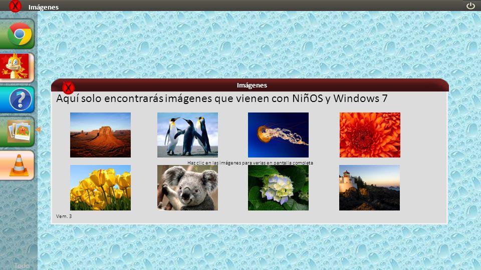 Todo Imágenes XXXX Aquí solo encontrarás imágenes que vienen con NiñOS y Windows 7 Haz clic en las imágenes para verlas en pantalla completa Vem. 3 Im